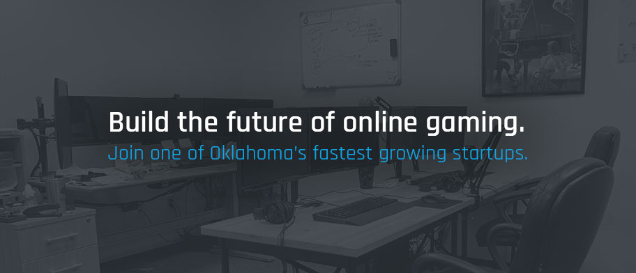 Build the future of online gaming. Join one of Oklahoma's fastest growing startups.