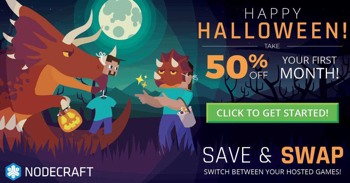 Happy Halloween! Save and swap. Switch between your hosted games! Take 50% off your first month! Promo code: SPOOKY50